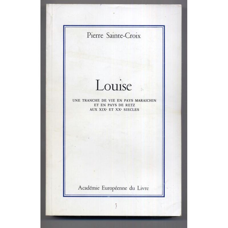 Louise une tranche de vie en pays maraichin pays de Retz aux XIXe et XXe