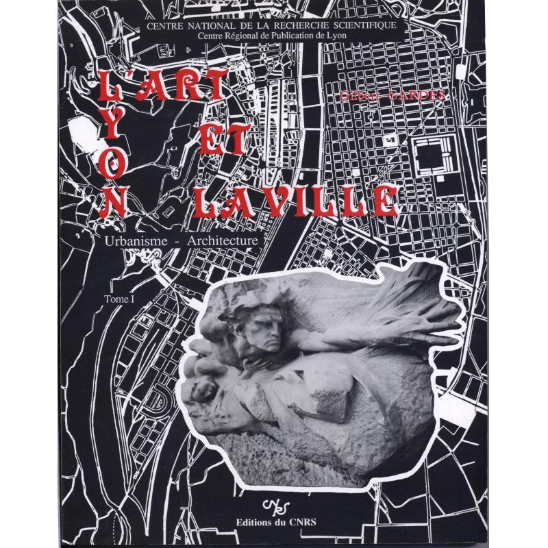 Lyon l'art et la ville urbanisme-architecture tome I et II