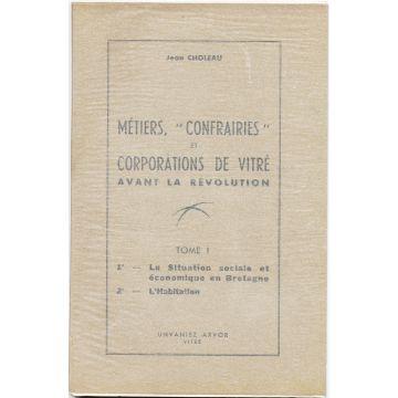 """Métiers, """"confrairies"""" et corporations de Vitré avant la Révolution - Tome 1"""