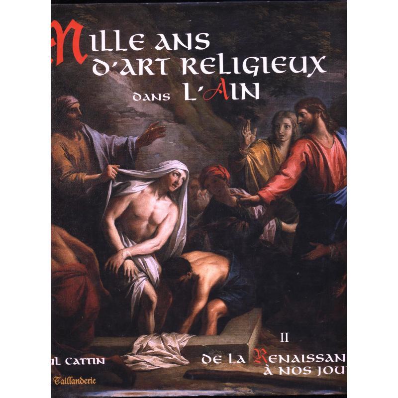 Mille ans d'art religieux dans l'Ain tome 2 : de la Renaissance à nos jours