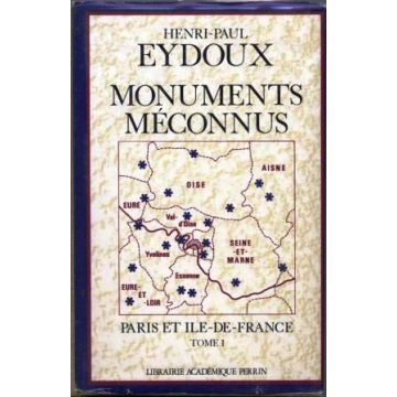 Monuments méconnus. Paris et Ile de France. TOME 1