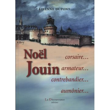 Noel Jouin, corsaire, armateur, contrebandier, aumônier...