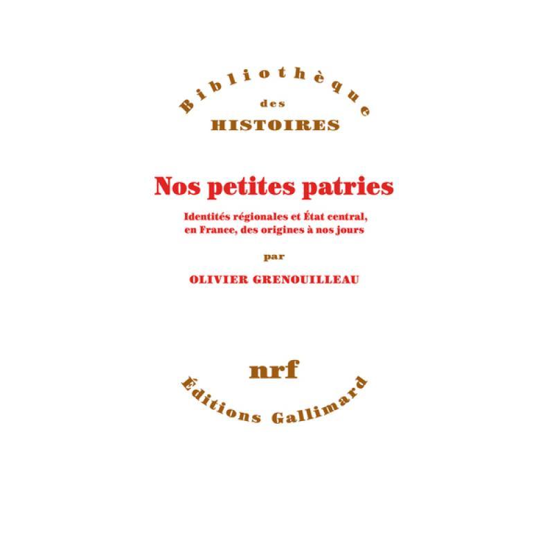 Nos petites patries identités régionales et État central en France des origines