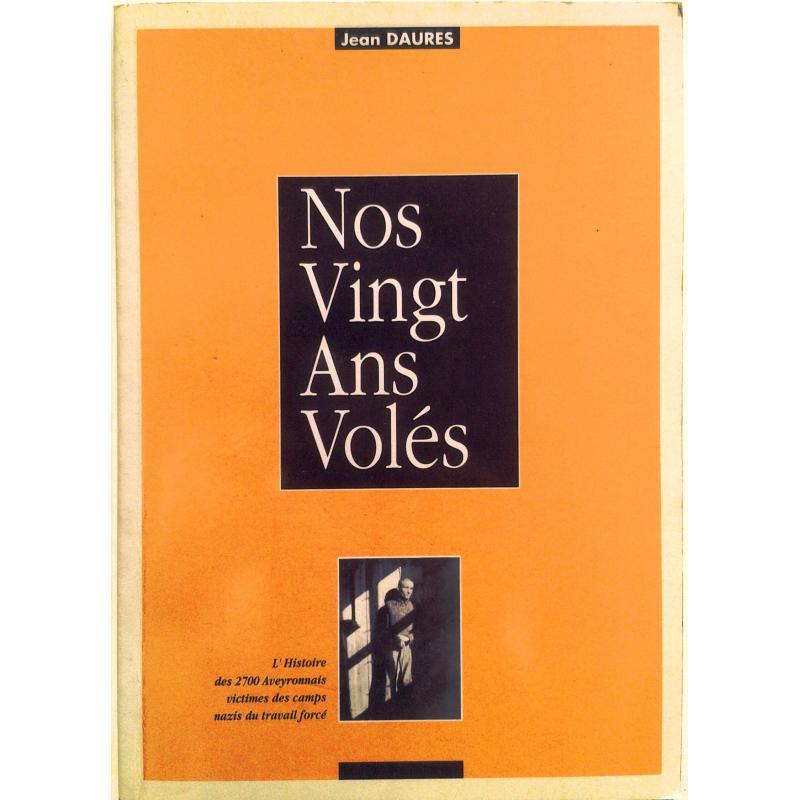 Nos vingt ans volés l'histoire des 2700 Aveyronnais victimes des camps nazis