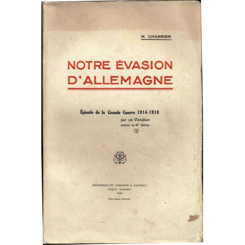 Notre évasion d'Allemagne épisode de la grande guerre 14-18 par un vendéen 6èRG