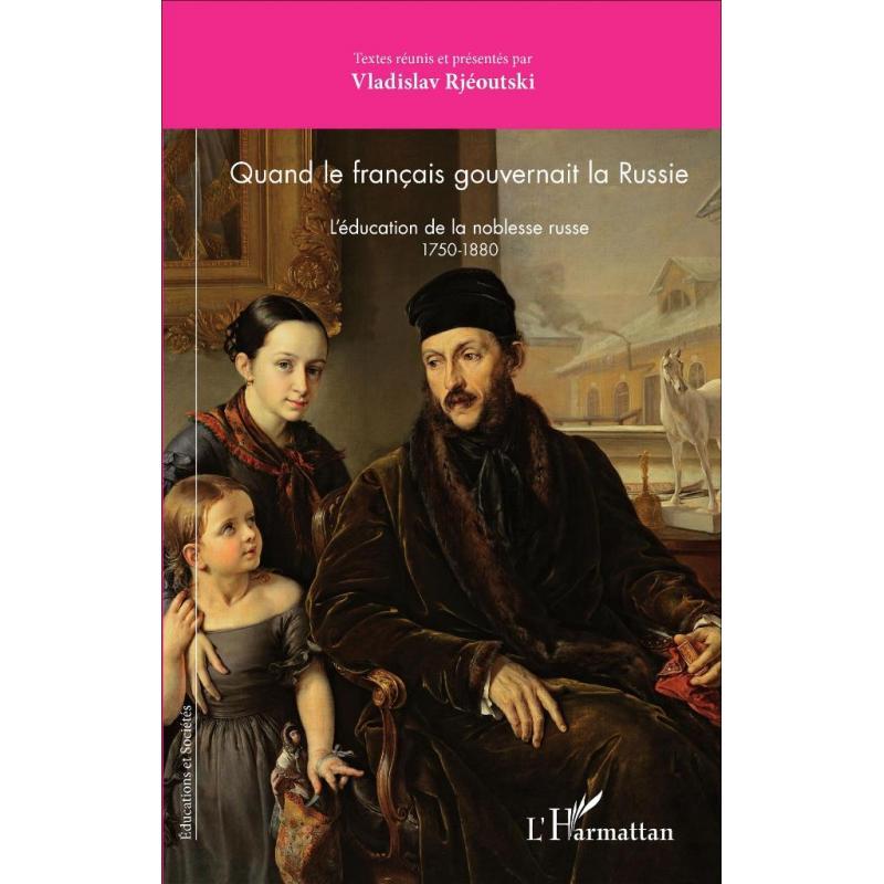 Quand le français gouvernait la Russie l'éducation de la noblesse russe 1750-188