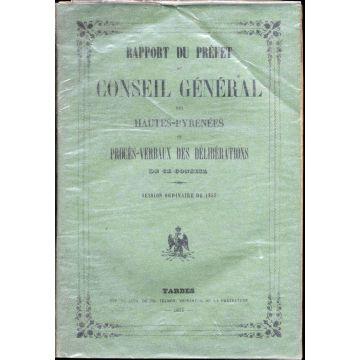 Rapport du prefet au conseil general des Hautes-Pyrénées et procès-verbaux des délibérations de ce conseil