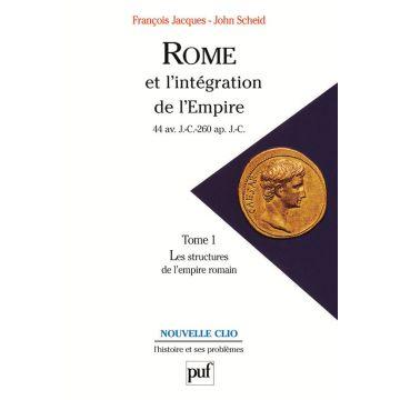 Rome et l'intégration de l'Empire : 44 av. J.-C.-260 apr. J.-C. Volume 1