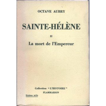 Sainte Helene Tome  II La mort de l'Empereur