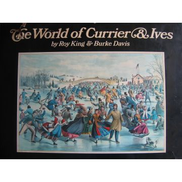 The world of Currier & Ives by Roy King & Burke Davis