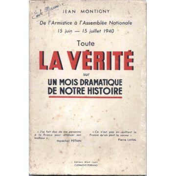 Toute la vérité sur un mois dramatique de notre histoire. De l'armistice à l'assemblée nationale, 15 Juin-15 Juillet 1940