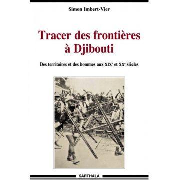 Tracer des frontières à Djibouti des territoires et des hommes aux XIXe et XXe siècles