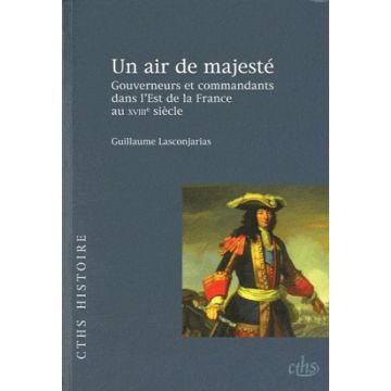 Un air de majesté gouverneurs et commandants dans l'Est de la France au 18e
