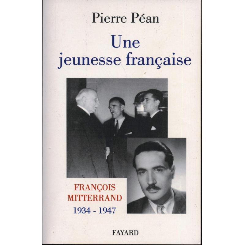 Une Jeunesse francaise François Mitterrand 1934-1947