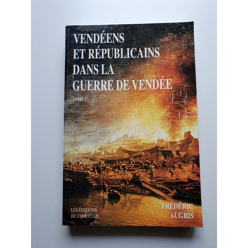 Vendéens et républicains dans la Guerre de Vendée 1793-1796 - TOME 1