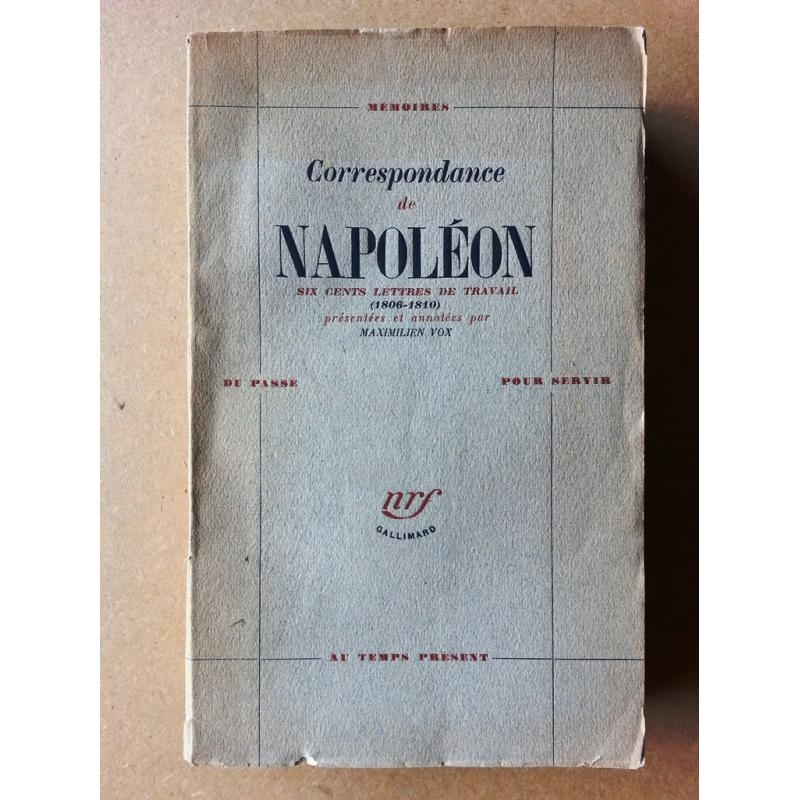 VENDU Correspondance de Napoleon six cents lettres de travail (1806-1810)