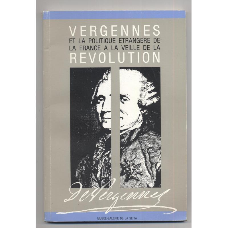 Vergennes et la politique étrangère de la France à la veille de la Révolution