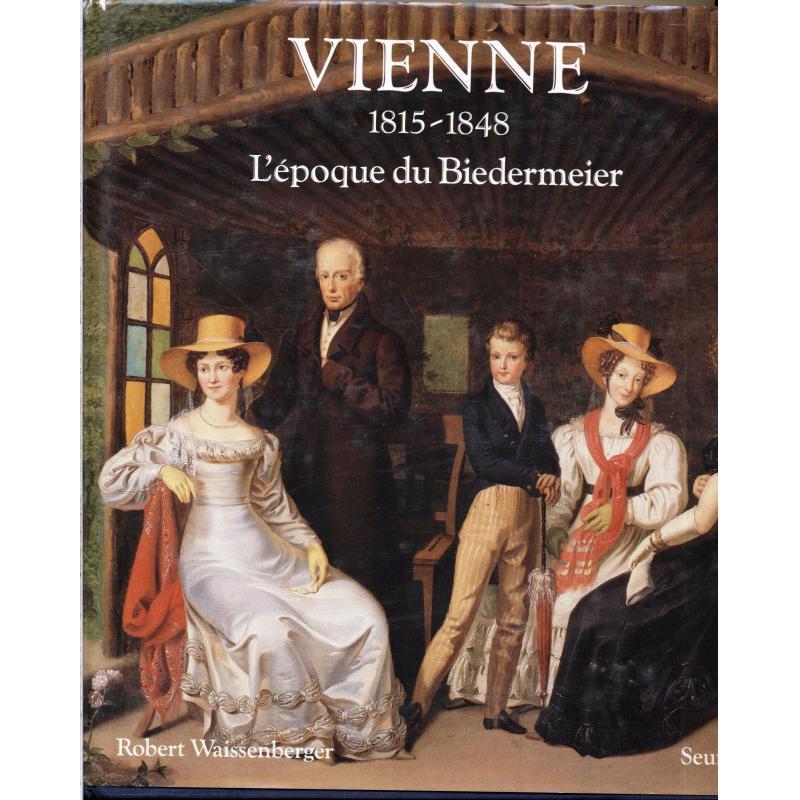 Vienne 1815-1848 L'époque du Biedermeier
