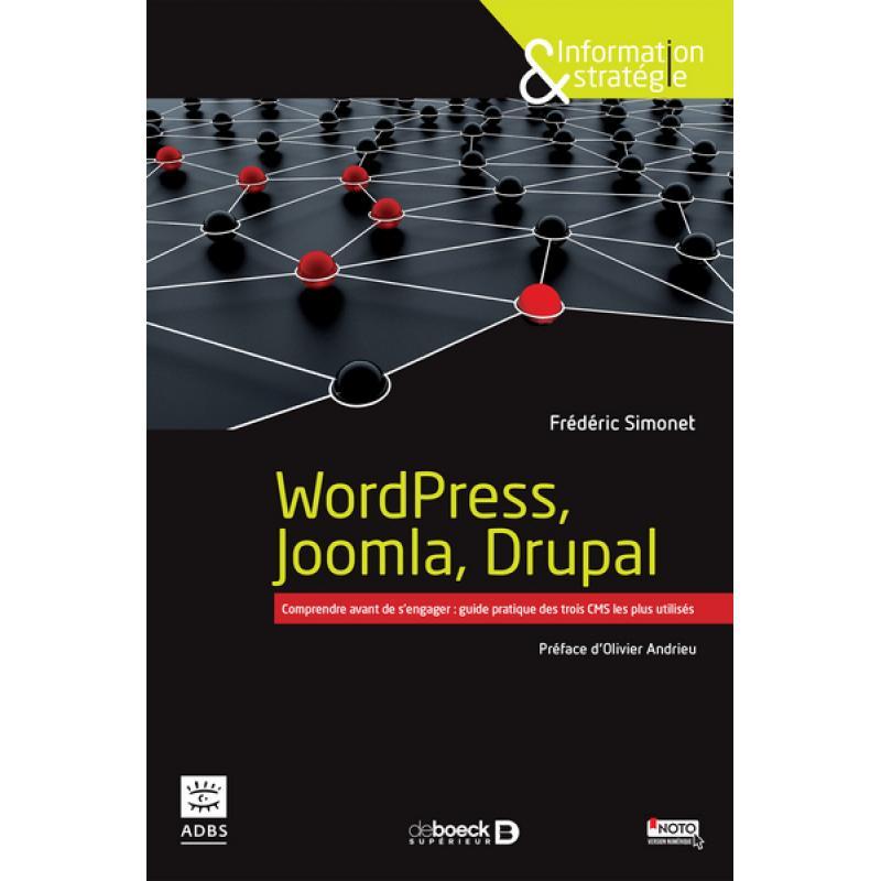 WordPress, Joomla, Drupal Comprendre avant de s'engager guide pratique des trois